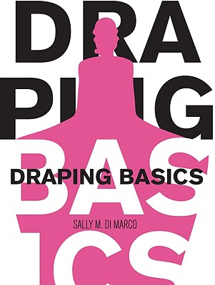 Draping Basics By Dimarco, Sally